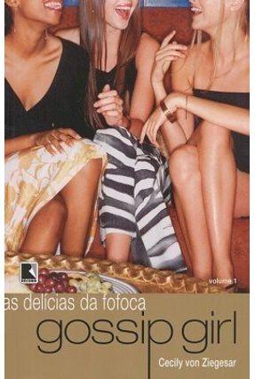 Gossip Girl - As Delícias da Fofoca - Vol. 1 - Ziegesar,Cecily Von Ziegesar,Cecily Von | Hoshan.org