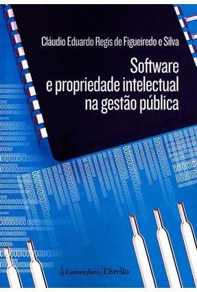 Software e Propriedade Intelectual na Gestão Pública - Figueiredo E Silva,Cláudio Eduardo Régis De pdf epub