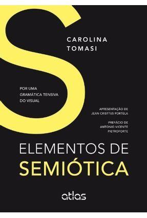 Elementos de Semiótica - Por Uma Gramática Tensiva do Visual - Tomasi,Carolina | Tagrny.org