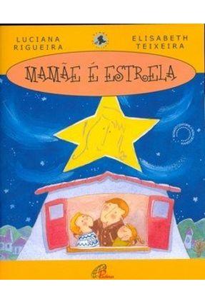 Mamãe É Estrela - Nova Ortografia - Rigueira,Luciana Teixeira,Elisabeth pdf epub