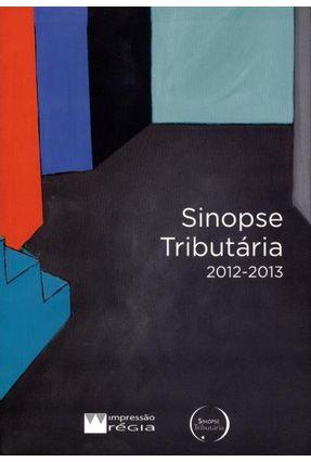 Sinopse Tributária - 2012 - 2013 - Régia,Impressão pdf epub