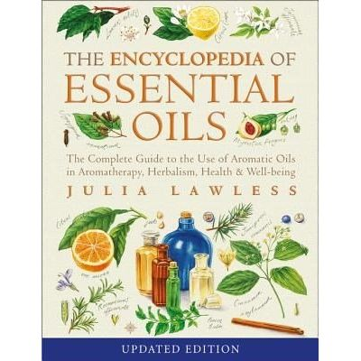 Encyclopedia Of Essential Oils: The Complete Guide To The Use Of Aromatic Oils In Aromatherapy, Herbalism, Health And We