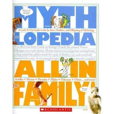 Mythlopedia - All In The Family - A Look-It-Up Guide To The In-Laws, Outlaws, And Offspring Of Mythology