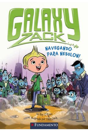 Galaxy Zack - Navegando Para Nebulon! - O'ryan,Ray | Tagrny.org