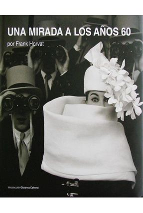 Una Mirada A Los Años 60 - Horvat,Frank   Hoshan.org