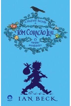 A História Secreta de Tom Coração Leal - Beck,Ian pdf epub