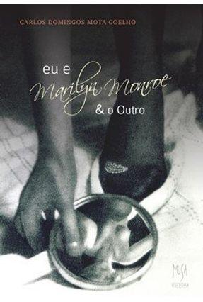 Eu e Marilyn Monroe & O Outro - Coelho,Carlos Domingos Mota | Hoshan.org