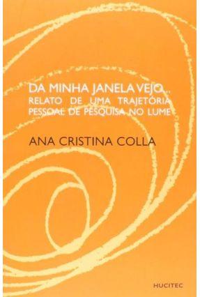 Da Minha Janela Vejo... Relato de uma Trajetoria Pessoal de Pesquisa no Lume - Colla,Ana Cristina | Hoshan.org