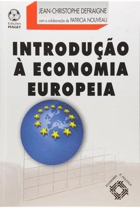 Introdução À Economia Europeia - Col. Economia e Política - Defraigne ,Jean-Christophe   Hoshan.org