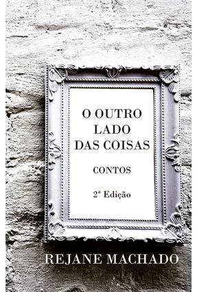 O Outro Lado Das Coisas - Contos - 2ª Ed.