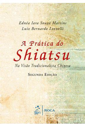 A Prática do Shiatsu - 2ª Ed. 2014 - Martins,Ednea Iara Souza Leonelli,Luiz Bernardo | Tagrny.org