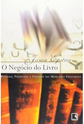 O Negócio do Livro - Passado, Presente e Futuro do Mercado Editorial - Epstein,Jason   Tagrny.org