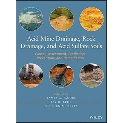 Acid Mine Drainage Rock Drainage And Acid Sulfate Soils - Causes Assessment Prediction Prevention And Remediation