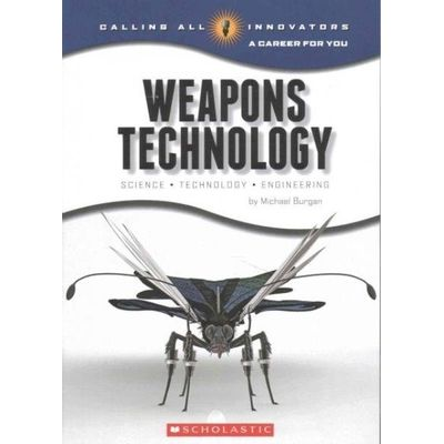 Weapons Technology  - Science, Technology, And Engineering