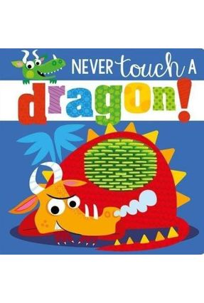 Touch And Feel Never Touch A Dragon - Greening,Rosie | Tagrny.org