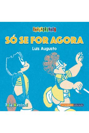 Fala Menino! - Só Se For Agora - Col. Enquadrinhos - Augusto,Luis   Nisrs.org