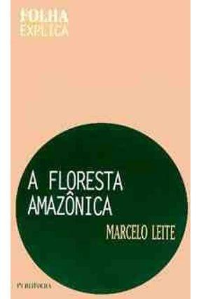 A Floresta Amazonica - Col Folha Explica - Leite,Marcelo   Tagrny.org