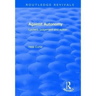 Against Autonomy - Lyotard, Judgement And Action