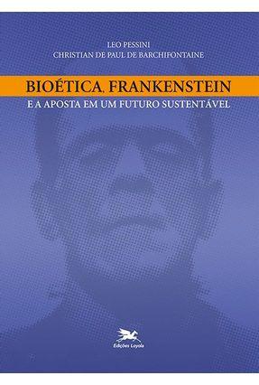 Bioética, Frankenstein e A Aposta Em Um Futuro Sustentável - Italo J. P. Fasanella   Hoshan.org
