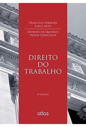 Direito do Trabalho - 8ª Ed. 2015 - Neto,Francisco Ferreira Jorge Cavalcante,Jouberto de Quadros Pessoa pdf epub