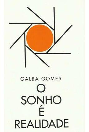 O Sonho É Realidade - Gomes,José Galba De Meneses   Nisrs.org