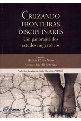 Cruzando Fronteiras Disciplinares - Um Panorama dos Estudos Migratórios - Neto,Helion Póvoa Ferreira,Ademir Pacelli   Tagrny.org