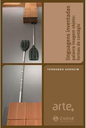 Linguagens Inventadas Palavra Imagem Objeto - Formas de Contágio - Col. Arte + - Gerheim,Fernando   Hoshan.org