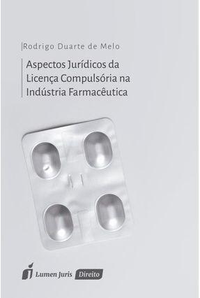 Aspectos Jurídicos da Licença Compulsória na Indústria Farmacêutica - Melo,Rodrigo Duarte De pdf epub