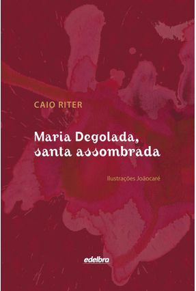 Maria Degolada, Santa Assombrada - Riter,Caio | Hoshan.org