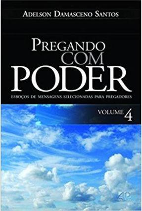 Pregando Com Poder Vol.4 - Santos,Adelson Damasceno   Nisrs.org