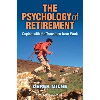 The Psychology of Retirement - Coping with the Transition from Work