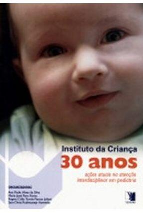 Da Criança - 30 Anos - Ações Atuais na Atenção Interdisciplinar em Pediatria - Silva,Ana Paula da Azevedo,Sara Forte,Maria José   Hoshan.org