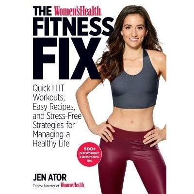 The Women's Health Fitness Fix - Quick Hiit Workouts, Easy Recipes, & Stress-Free Strategies For Managing A Healthy Life