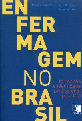 Enfermagem No Brasil - Formação e Identidade Profissional Pós-1930 - Fernando de Souza Campos,Paulo Oguisso,Taka   Hoshan.org