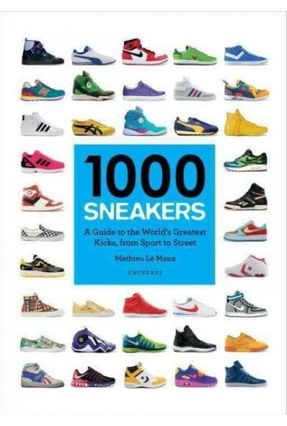 1000 Sneakers - A Guide To The World's Greatest Kicks, From Sport To Street - Le Maux,Mathieu | Hoshan.org