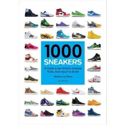 1000 Sneakers - A Guide To The World's Greatest Kicks, From Sport To Street