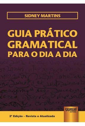 Guia Prático Gramatical Para O Dia A Dia - 2ª Ed. 2017 - Martins,Sidney | Tagrny.org