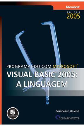 Programando com Microsoft Visual Basic 2005 : A Linguagem - Balena,Francesco   Tagrny.org