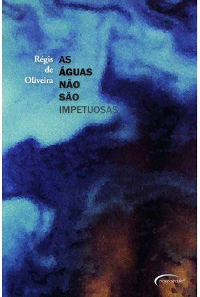 As Águas Não São Impetuosas - Oliveira,Régis de pdf epub