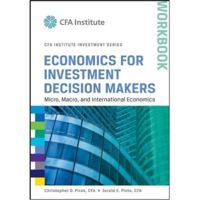 Economics For Investment Decision Makers Workbook - Micro Macro And International Economics