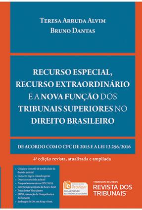 Recurso Especial, Recurso Extraordinário e A Nova Função Dos Tribunais Superiores... 4ª Ed. 2017 - Teresa Arruda Alvim Wambier Bruno Dantas | Hoshan.org