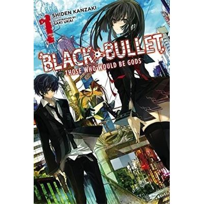 Black Bullet - Those Who Would Be Gods - Vol. 1