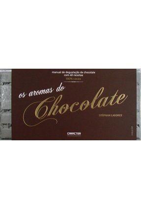 Os Aromas do Chocolate - Manual de Degustação de Chocolate Com 40 Receitas - Stephan,Lagorce | Hoshan.org