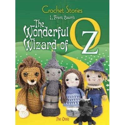 Crochet Stories - L. Frank Baum's The Wonderful Wizard Of Oz