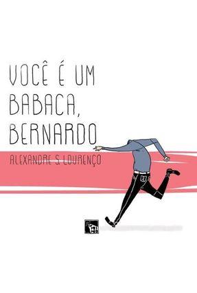 Você É Um Babaca, Bernardo - Alexandre S. Lourenço | Tagrny.org