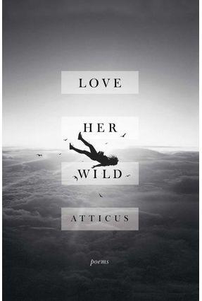 Love Her Wild - Poems - Atticus pdf epub