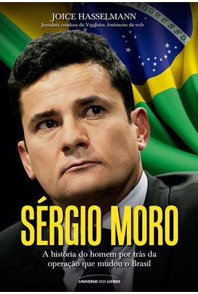 Sérgio Moro – A História do Homem Por Trás da Oper - Hasselmann,Joice   Hoshan.org