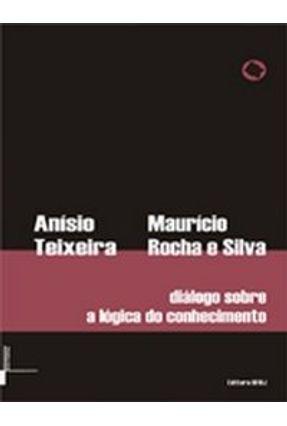 Diálogo Sobre a Lógica do Conhecimento - Silva,Mauricio Rocha e Teixeira,Anisio | Hoshan.org