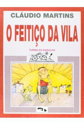 O Feitiço da Vila - Turma do Barulho - Martins,Claudio pdf epub