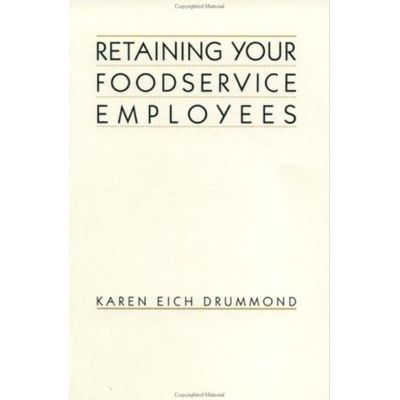Retaining Your Foodservice Employees - 40 Ways To Better Employee Relations